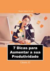 7 dicas para aumentar a sua produtividade - Ebook Cássio JC life.pdf